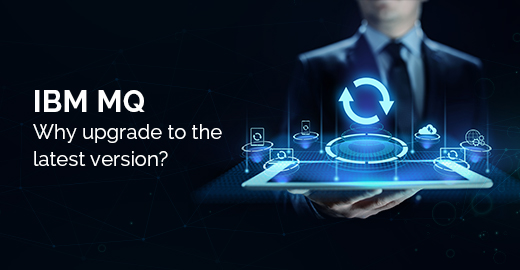 IBM MQ why upgrade to the latest version