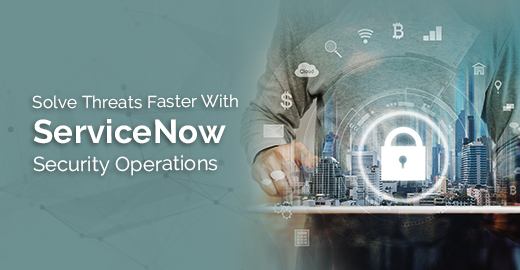 Solve Threats Faster With ServiceNow Security Operations