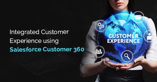 Integrated Customer Experience using Salesforce Customer 360