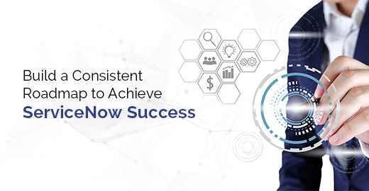 Build a Consistent Roadmap to Achieve ServiceNow Success Blog Banner