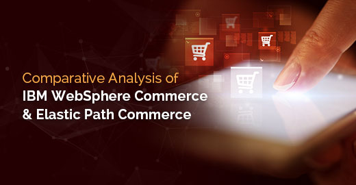 Comparative Analysis of IBM WebSphere Commerce and Elastic Path Commerce