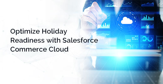 Optimize Holiday Readiness with Salesforce Commerce Cloud