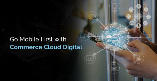 Go Mobile First with Commerce Cloud Digital