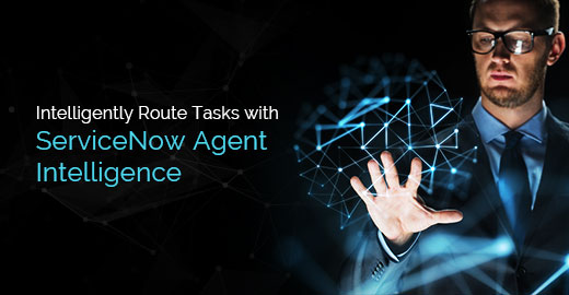 Intelligently Route Tasks with ServiceNow Agent Intelligence
