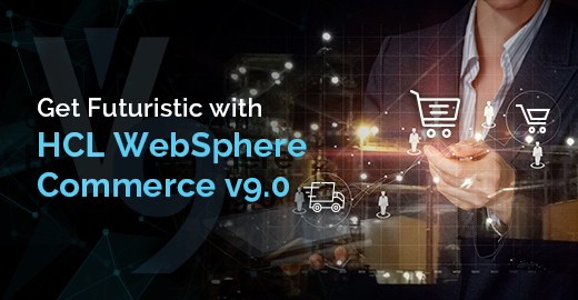 Get Futuristic with HCL WebSphere Commerce v9