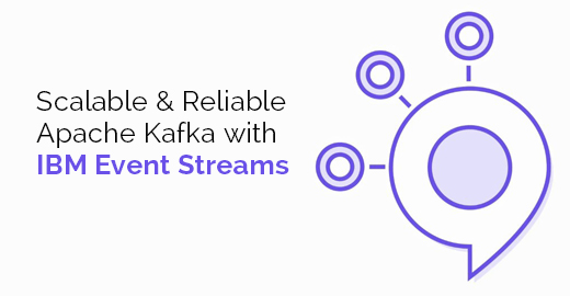 Scalable and Reliable Apache Kafka with IBM Event Streams