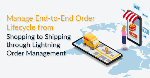 Manage End-to-End Order Lifecycle from Shopping to Shipping through Lightning Order Management