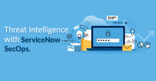 Threat Intelligence with ServiceNow SecOps