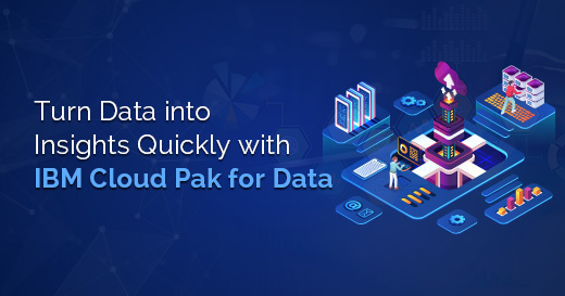 Turn Data into Insights Quickly with IBM Cloud Pak for Data