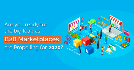 Are you ready for the big leap as B2B Marketplaces are Propelling for 2020 -v1