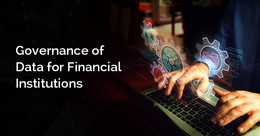 Governance of Data for Financial Institutions