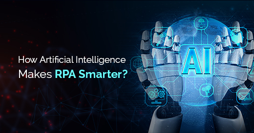 How Artificial Intelligence Makes RPA Smarter?