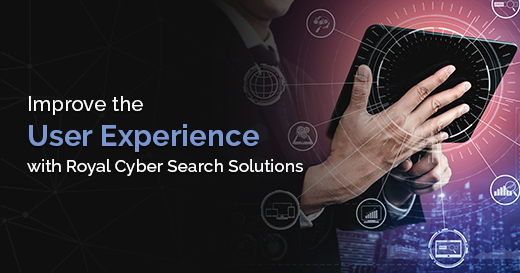 Improve the User Experience with Royal Cyber Search Solutions