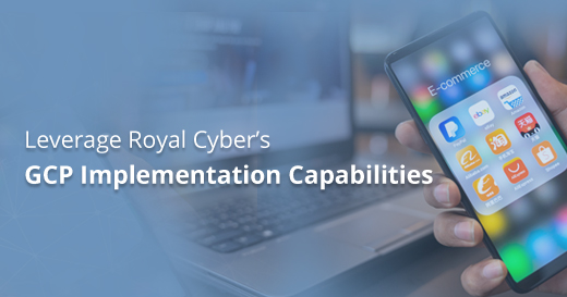 Royal Cyber's GCP Implementation Capabilities