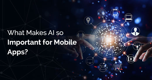 What makes AI so Important for Mobile Apps?