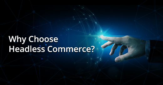 why choose headless commerce