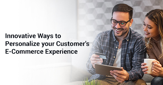 Innovative Ways to Personalize your Customer's E-Commerce Experience