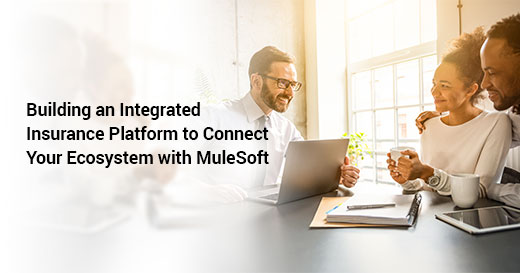 Building an Integrated Insurance Platform to Connect Your Ecosystem with MuleSoft