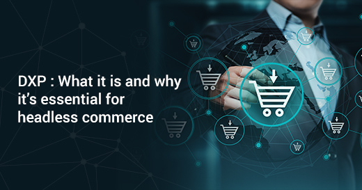 DXP: What it is and why it's essential for headless commerce