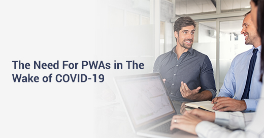 need for PWA in the wake of COVID 19