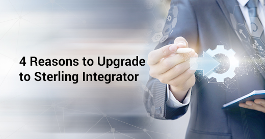 4 Reasons to Upgrade to Sterling Integrator