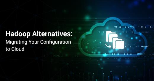 Hadoop Alternatives Migrating