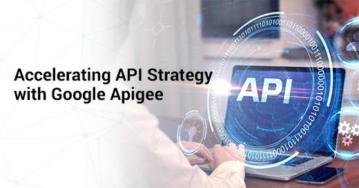 Accelerating API Strategy with Google Apigee