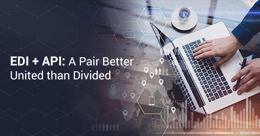 EDI + API: A Pair Better United than Divided