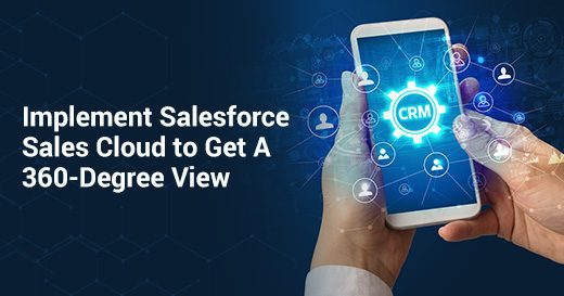 Implement Salesforce Sales Cloud to Get A 360-Degree View