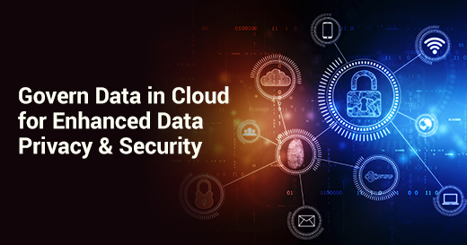 Govern Data in Cloud for Enhanced Data Privacy & Security