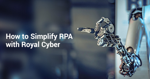 How to Simplify RPA with Royal Cyber