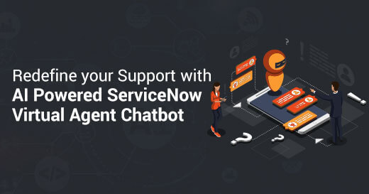 Redefine your Support with AI Powered ServiceNow Virtual Agent Chatbot
