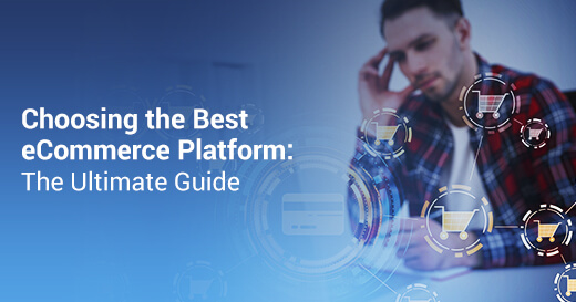 Choosing the Best eCommerce Platform: The Ultimate Guide