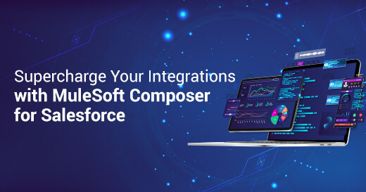Supercharge Your Integrations with MuleSoft Composer for Salesforce