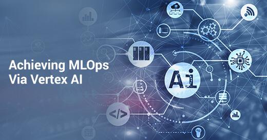 Achieving MLOps Via Vertex AI