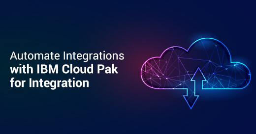Automate Integrations with IBM Cloud Pak for Integration