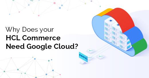 HCL Commerce Need Google Cloud?