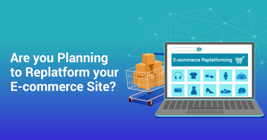 Are you Planning for Ecommerce Replatforming?