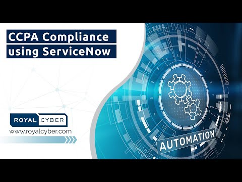 CCPA Compliance using ServiceNow | Royal Cyber Can Help You Prepare for CCPA Compliance Now!