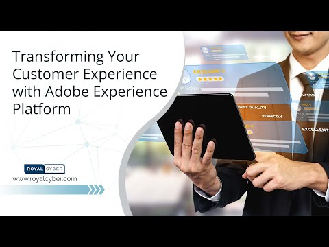 Transforming Your Customer Experience with Adobe Experience Platform